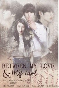 [Fanfiction] Between My Love and My Idol